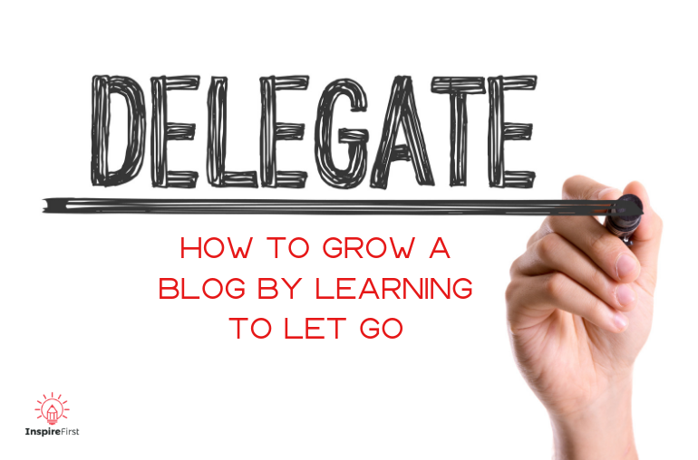 Delegating Tasks - How to Grow a Blog by Learning to Let Go