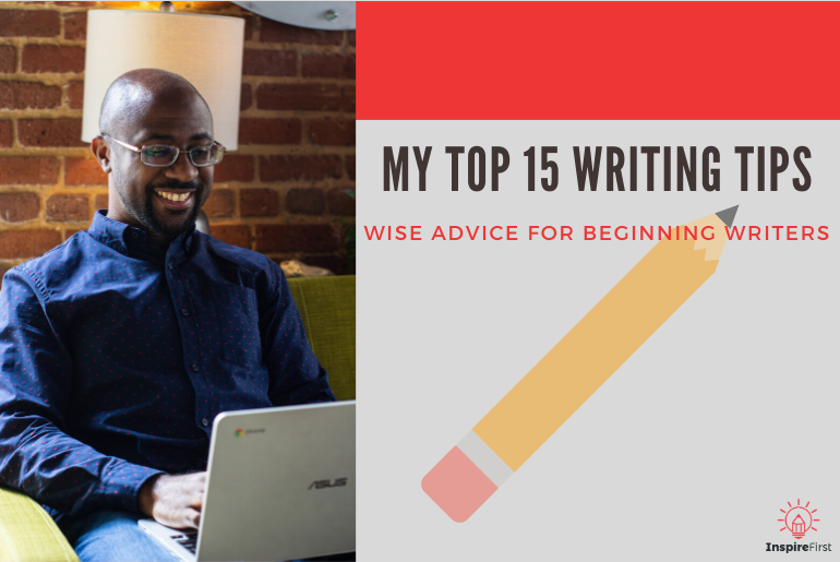 My Top 15 Writing Tips - Wise Advice for Beginning Writers