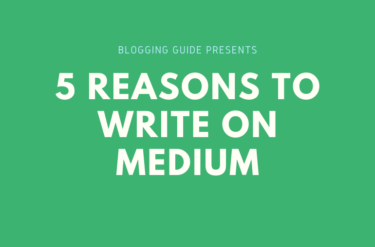 5 Reasons- writing on Medium