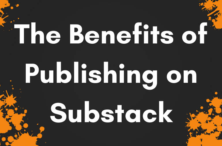 The Benefits of Publishing on Substack